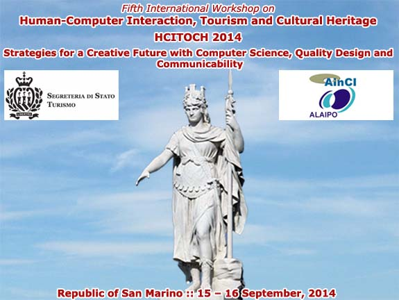HCITOCH 2014 :: 5th International Workshop on Human-Computer Interaction, Tourism and Cultural Heritage: Strategies for a Creative Future with Computer Science, Quality Design and Communicability :: Republic of San Marino :: 15 - 16 September, 2014